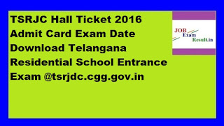 TSRJC Hall Ticket 2016 Admit Card Exam Date Download Telangana Residential School Entrance Exam @tsrjdc.cgg.gov.in