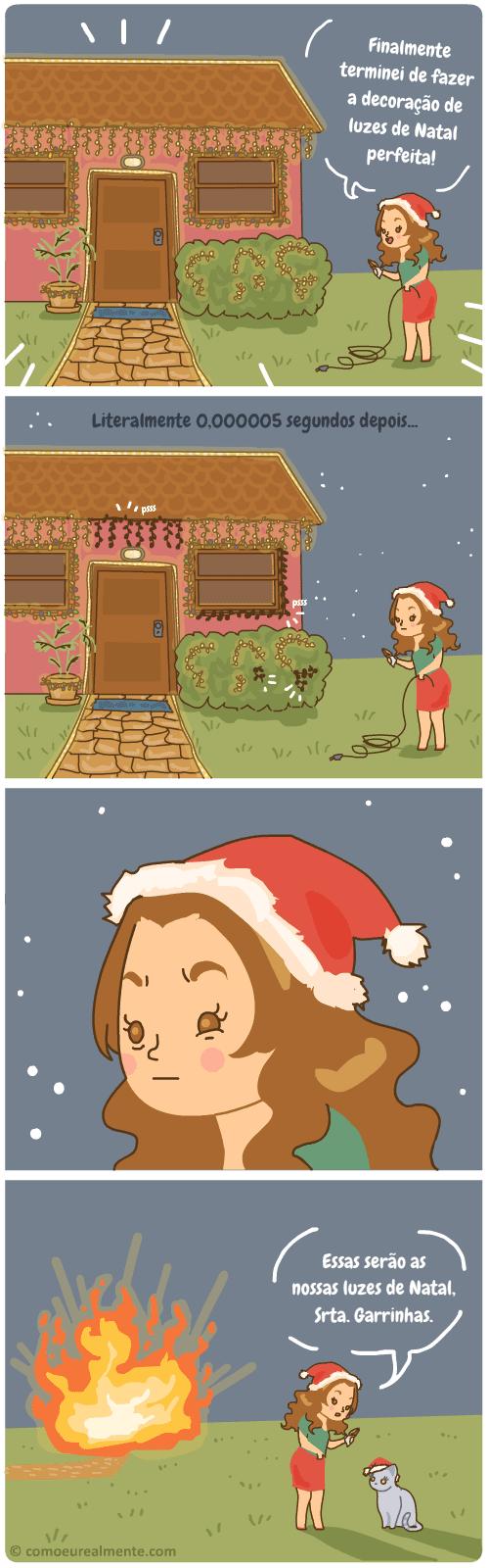 Toda vez que eu arrumo as luzes de Natal, partes delas queimam literalmente segundos depois de tudo pronto e eu só quero tacar fogo em tudo