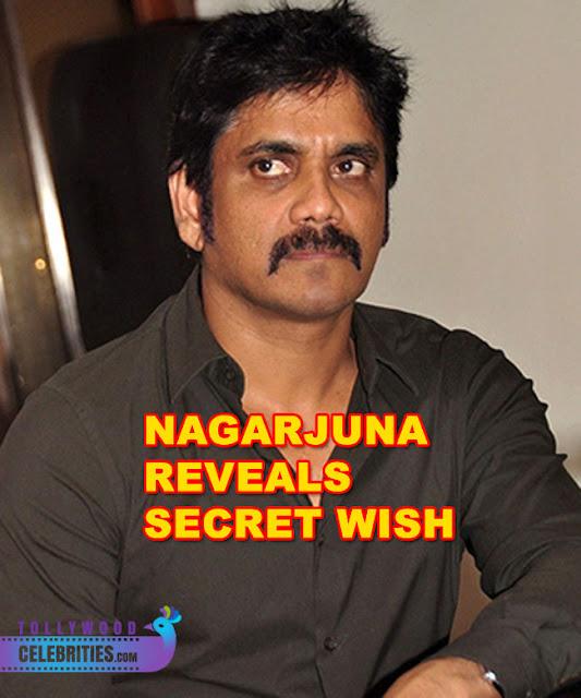 Akkineni Nagarjuna Reveals Secret Wish