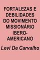 Levi DeCarvalho-Fortalezas e Debilidades Do Movimento Missionario Ibero-Americano-