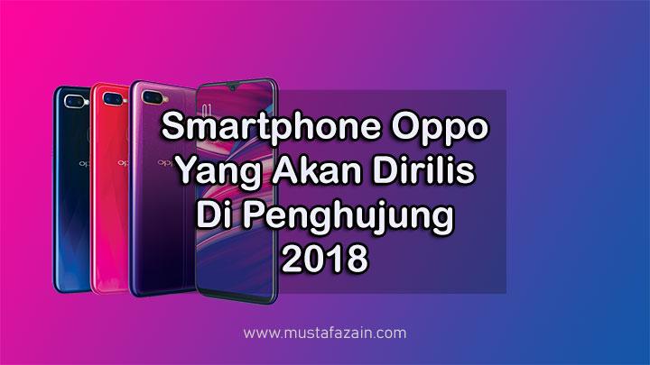 Smartphone Oppo Yang Akan Rilis di Akhir 2018