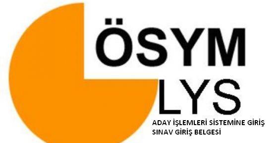 LYS aday işlemleri girişi sınav giriş belgesi çıktısı