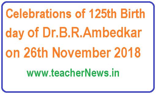 Dr.B.R.Ambedkar 125th Birth day Celebrations on 26th November 2018
