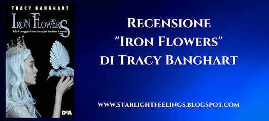 "Recensione ""Iron Flowers"" di Tracy Banghart"