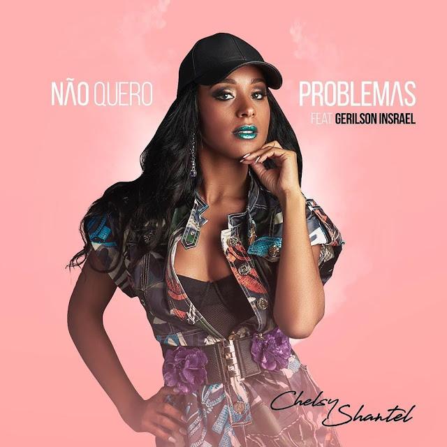 Chelsy Shantel - Não Quero Problema (feat. Gerilson Insrael)