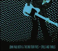 JOHN PAUL KEITH & THE ONE FOUR FIVES - Spills and thrills
