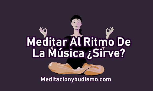 MEDITA AL RITMO DE LA MÚSICA, ¿SIRVE?