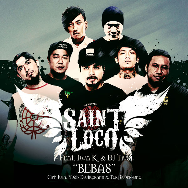 Lirik Lagu Saint Loco - Bebas (feat. Iwa K & Dj Tius)