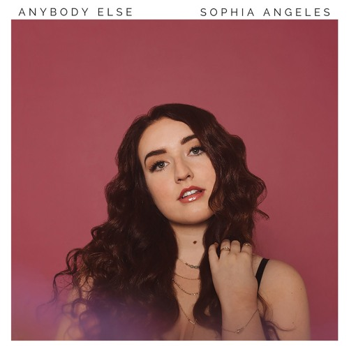 Sophia Angeles Unveils New Single 'Anybody Else'