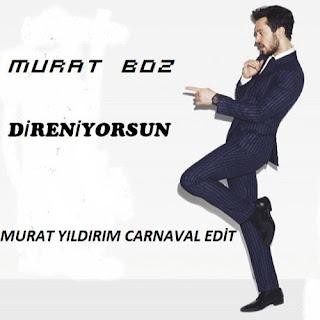 Murat Boz - Direniyorsun ( Murat Yıldırım Carnaval Edit )