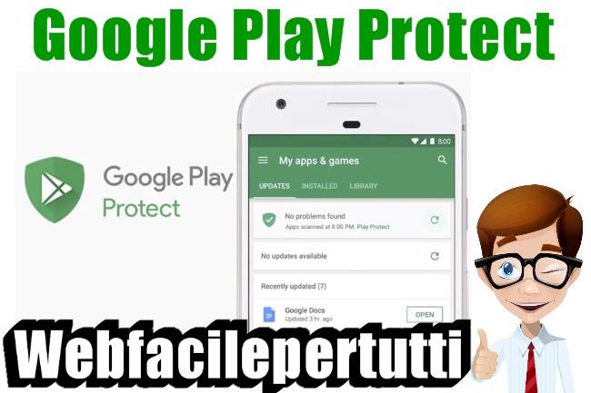 Google Play Protect l Disponibile Il Nuovo Strumento Dedicato Alla Sicurezza Dei Dispositivi Android