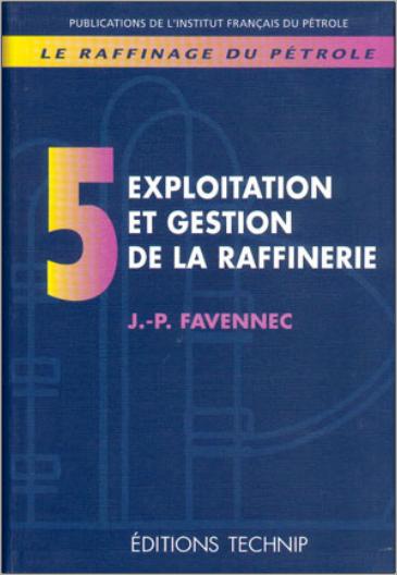 Livre : Raffinage du pétrole Tome 5 - Exploitation et gestion de la raffinerie PDF