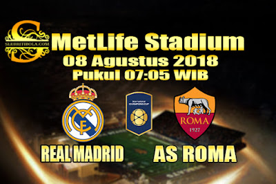 JUDI BOLA DAN CASINO ONLINE - PREDIKSI SKOR INTERNATIONAL CHAMPIONS CUP REAL MADRID VS AS ROMA 08 AGUSTUS 2018