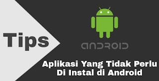 Aplikasi yg tidak perlu di instal di android