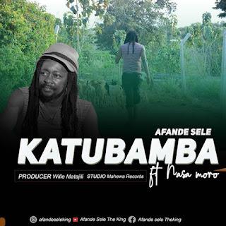 Afande Sele Ft. Nasa Moro - Katubamba