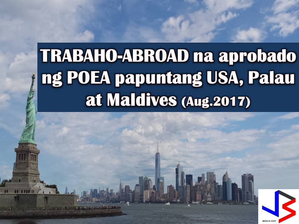 The following are jobs approved by POEA for deployment to United States, Palau, Maldives. Job applicants may contact the recruitment agency assigned to inquire for further information or to apply online for the job. We are not affiliated to any of these recruitment agencies.   As per POEA, there should be no placement fee for domestic workers and seafarers. For jobs that are not exempted from placement fee, the placement fee should not exceed the one month equivalent of salary offered for the job. We encourage job applicant to report to POEA any violation of this rule.  Disclaimer: the license information of employment agency on this website might change without notice, please contact the POEA for the updated information.