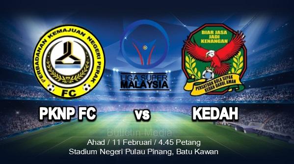 Tonton siaran langsung PKNP FC vs Kedah Liga Super 11 Februari 2018