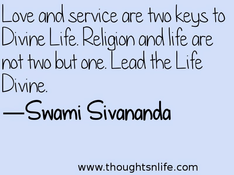 Thoughtsnlife: Love and service are two keys to Divine Life.