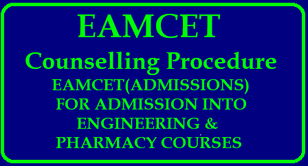 EAMCET Counselling Procedure - 2018 EAMCET Counselling Procedure - 2018 |EAMCET 2018 (ADMISSIONS) FOR ADMISSION INTO ENGINEERING & PHARMACY COURSES | Telangana Eamcet Counseling Procedure 2018 and AP Eamcet Counseling Procedure 2018/2018/05/eamcet-counselling-procedure-web-counselling-certificates-verifiction-schedule-dates-2018-telangana-andhra-pradesh-admission-into-engineering-pharmacy-courses.html