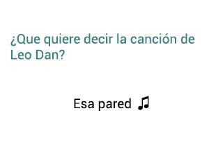 Significado de la canción Esa Pared Leo Dan.