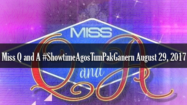 Watch It's Showtime Miss Q and A #ShowtimeAgosTumPakGanern August 29, 2017