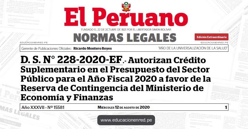 D. S. N° 228-2020-EF.- Autorizan Crédito Suplementario en el Presupuesto del Sector Público para el Año Fiscal 2020 a favor de la Reserva de Contingencia del Ministerio de Economía y Finanzas