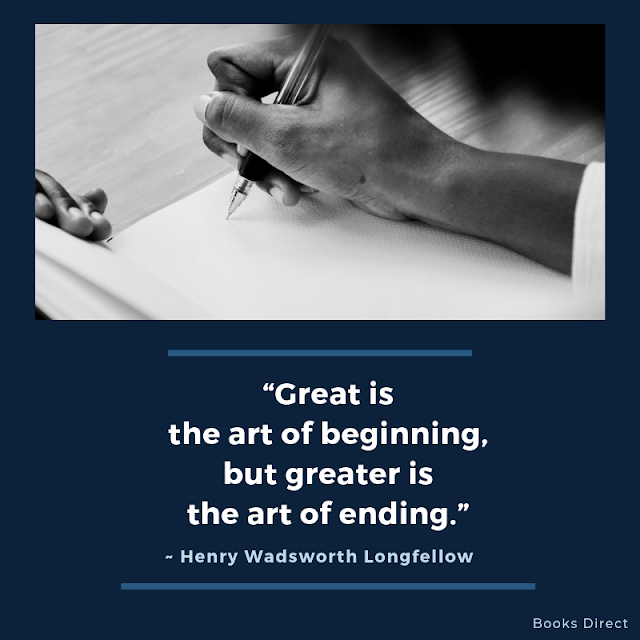 """Great is  the art of beginning,  but greater is  the art of ending.""  ~ Henry Wadsworth Longfellow"