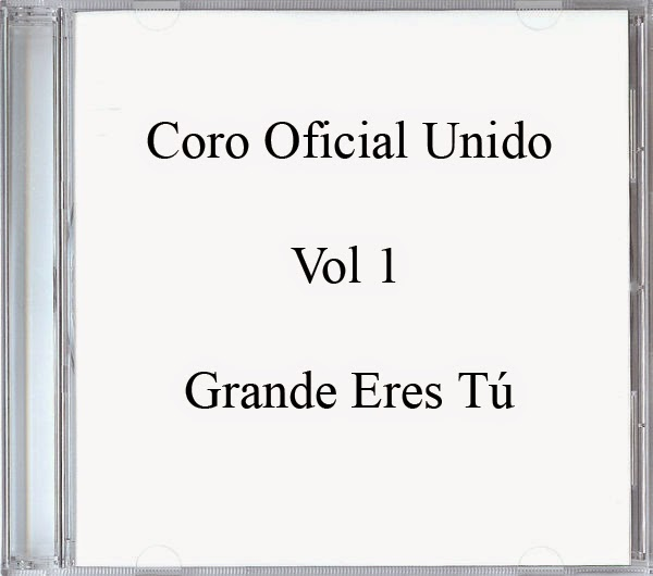 Coro Oficial Unido-Vol 1-Grande Eres Tú-