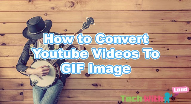 how-to-convert-youtube-videos-to-gif-image
