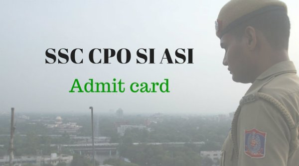 SSC CPO (SI ASI) Admit Card 2016 Released Download @ssc.nic.in