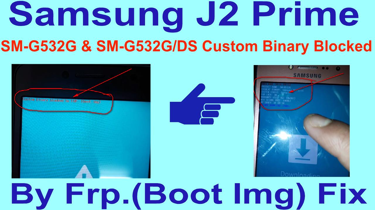 Samsung J2 Prime SM-G532G & SM-G532G/DS Custom Binary Blocked By Frp