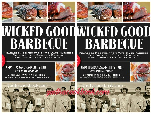 Download ebook WICKED GOOD BARBECUE Fearless Recipes From Two Damn Yankees Who Have Won The Biggest, Baddest BBQ Competition In The World