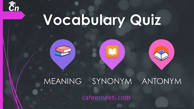 English Vocabulary Quiz, Synonyms Quiz, Meaning Quiz, antonym Quiz, Careerneeti, English Vocabulary Quiz for Competitive Exams like SSC, IBPS, SBI, LIC, RRB