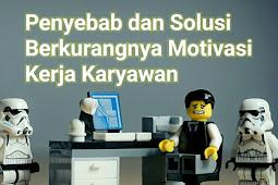 Penyebab dan Solusi Berkurangnya Motivasi Kerja Karyawan
