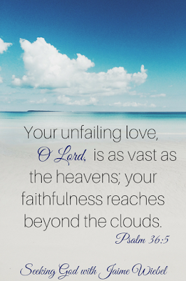 We can be sure that His faithfulness reaches beyond the clouds. It is as vast as the Heavens. Praise the Lord!