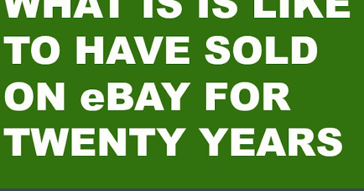 What It's Like To Have Sold on eBay for Twenty Years