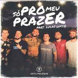 Baixar Música Só Pro Meu Prazer - Jeito Moleque e Lucas Lucco Mp3