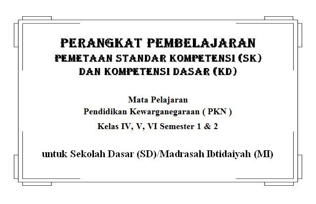 Pemetaan SK KD PKn Kelas 4, 5, 6 SD/MI KTSP Semester 1 dan 2