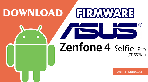 Download Firmware / Stock ROM Asus Zenfone 4 Selfie Pro (ZD552KL) All Versions