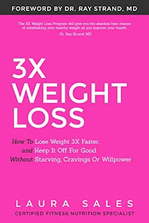 3X Weight Loss: How To Lose Weight 3X Faster And Keep It Off For Good Without Starving, Cravings Or Willpower by Laura Sales