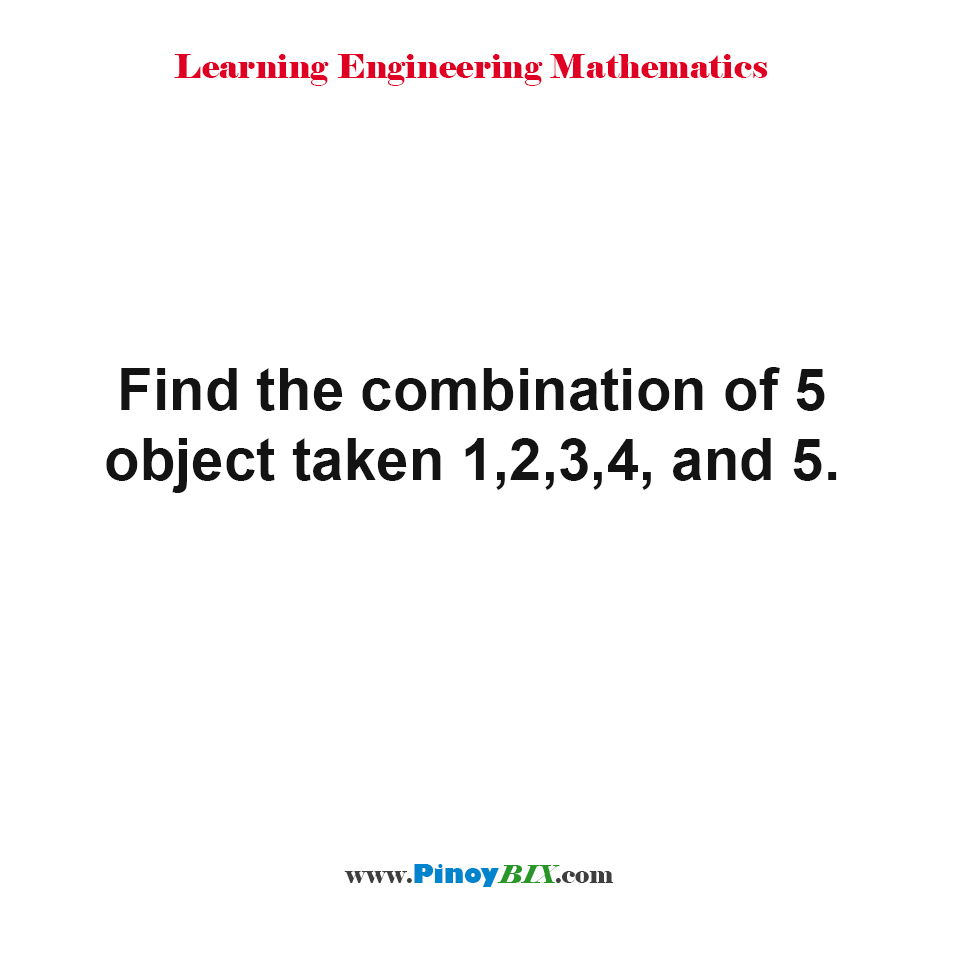 Find the combination of 5 object taken 1,2,3,4, and 5.