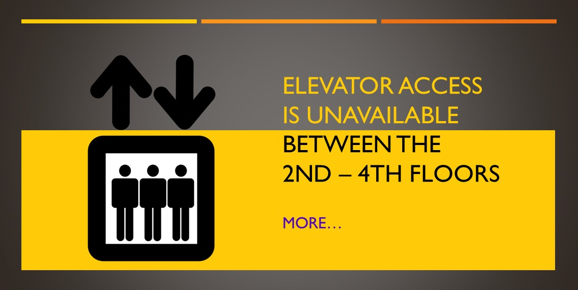 Elevator Access is unavailable between the 2nd-4th floors