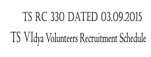 Telangana TS Vidya Volunteers Recruitment Schedule 2015 :Vidya Volunteers Recruitment Schedule in the Telangana State related proceeding Rc.330 dated 03.09.2015 has issued by the director of school education.All ready TS GO.No.162  issued in previous day for TS Vidya Volunteers Recruitment 2015 Guidelines, Engaging VVs, Recruitment of TS Vidya Volunteers 2015 Schedule, Guidelines for engaging VVs, Selection Process,Eligibility, Remuneration, Educational Qualifications, Application Form, Last Date,All Districts Selections Lists of Academic Instructors in TS schools