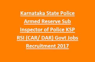 Karnataka State Police Armed Reserve Sub Inspector of Police KSP RSI (CAR DAR) Govt Jobs Recruitment 2017