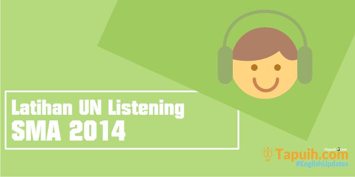 Latihan Soal Listening Un Bahasa Inggris Sma 2014 Paja Tapuih
