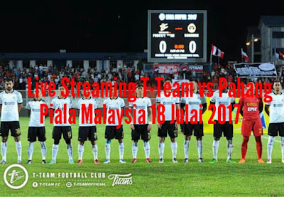 Live Streaming T-Team vs Pahang Piala Malaysia 18 Julai 2017