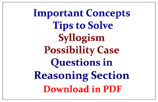 Important Concepts and Tips to Solve Syllogism Possibility Case Questions- Download in PDF