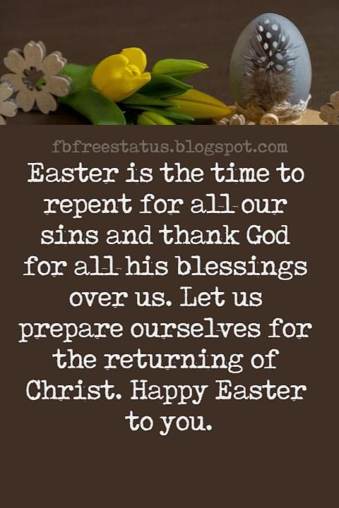 Easter Messages, Easter is the time to repent for all our sins and thank God for all his blessings over us. Let us prepare ourselves for the returning of Christ. Happy Easter to you.