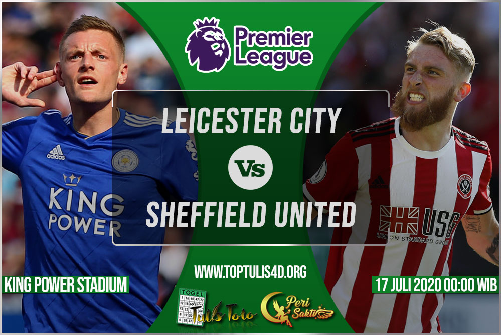 Prediksi Leicester City vs Sheffield United 17 Juli 2020