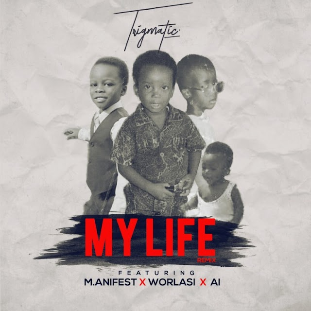 Trigmatic – My Life (Remix) (Feat. Worlasi x A.I x M.anifest) (Prod. By Genius Selection)